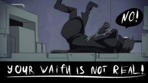 Your waifu isn't real